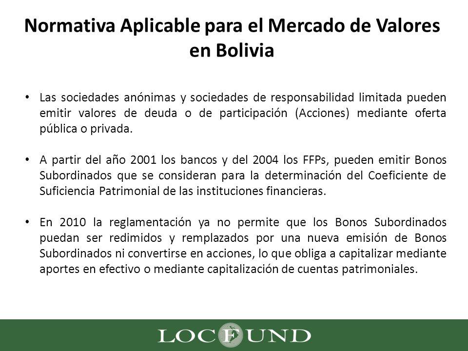 Normativa Aplicable para el Mercado de Valores en Bolivia Las sociedades anónimas y sociedades de responsabilidad limitada pueden emitir valores de de
