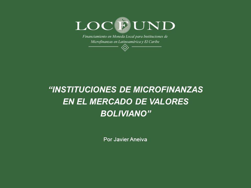 INSTITUCIONES DE MICROFINANZAS EN EL MERCADO DE VALORES BOLIVIANO Por Javier Aneiva