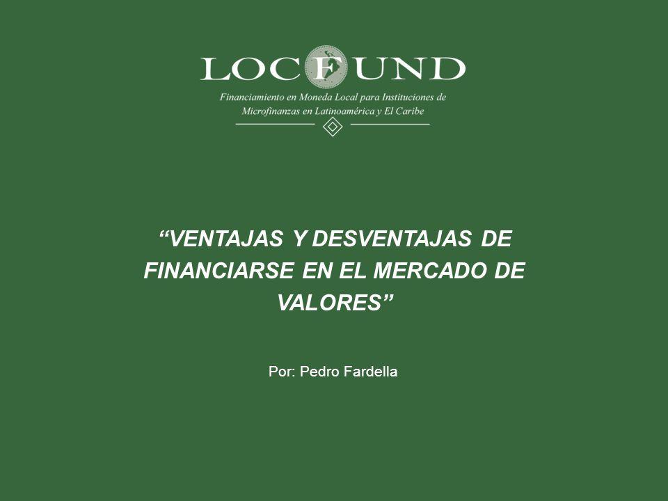 VENTAJAS Y DESVENTAJAS DE FINANCIARSE EN EL MERCADO DE VALORES Por: Pedro Fardella