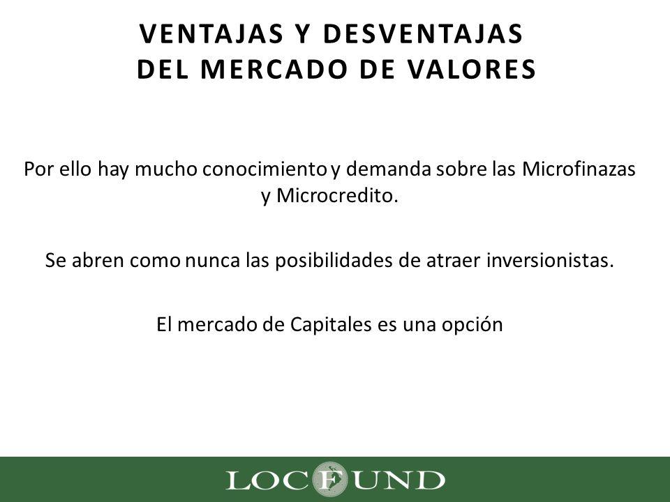 Por ello hay mucho conocimiento y demanda sobre las Microfinazas y Microcredito. Se abren como nunca las posibilidades de atraer inversionistas. El me