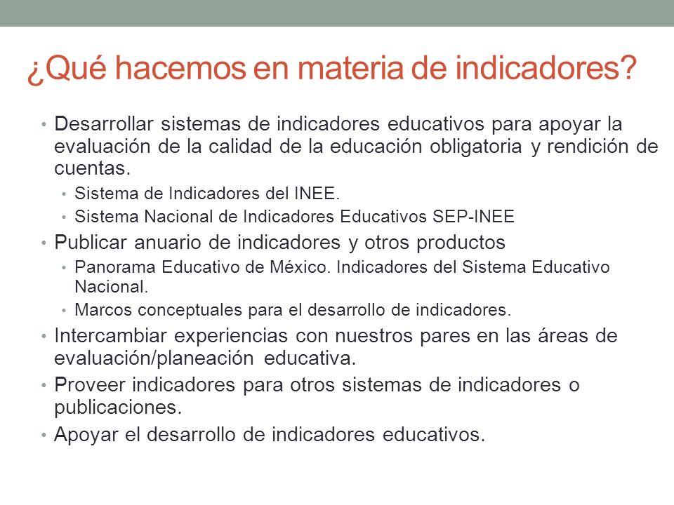 ¿Qué hacemos en materia de indicadores? Desarrollar sistemas de indicadores educativos para apoyar la evaluación de la calidad de la educación obligat
