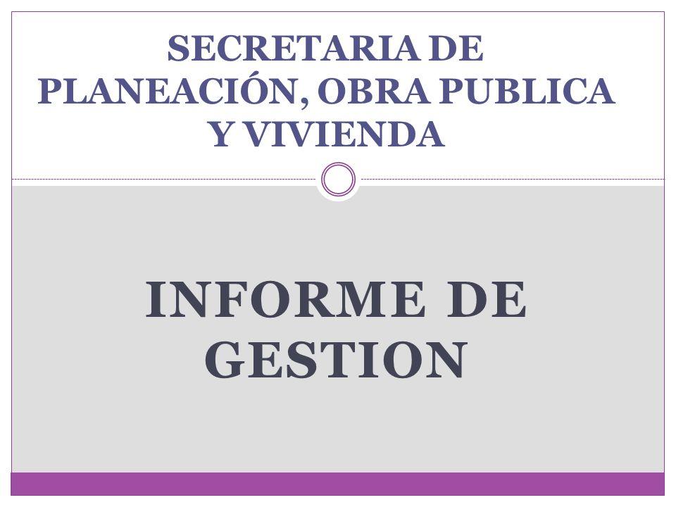 INFORME DE GESTION SECRETARIA DE PLANEACIÓN, OBRA PUBLICA Y VIVIENDA