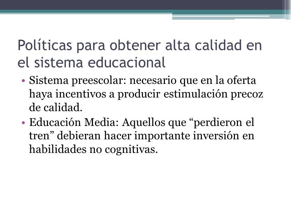 Políticas para obtener alta calidad en el sistema educacional Sistema preescolar: necesario que en la oferta haya incentivos a producir estimulación p