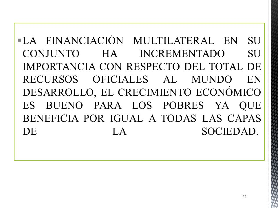 *EL BANCO MUNDIAL Y EL FONDO MONETARIO INTERNACIONAL SON INSTITUCIONES QUE HAN DEMOSTRADO UNA CAPACIDAD EXTRAORDINARIA DE CAMBIO. 26