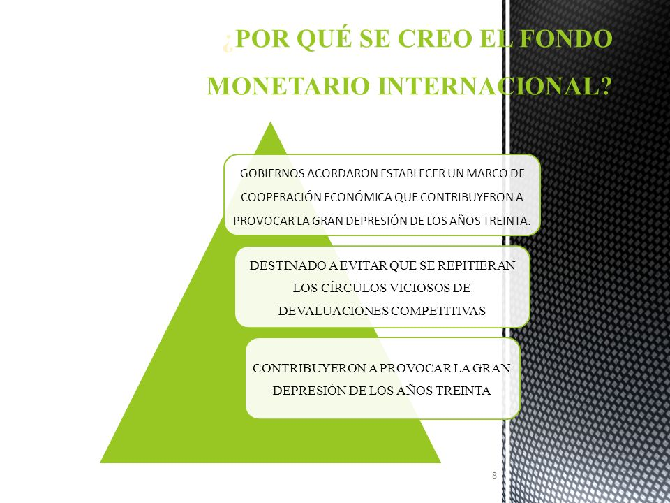 EL FONDO MONETARIO INTERNACIONAL SE CREÓ CON EL FIN DE UN BUEN FUNCIONAMIENTO, SE SUSTENTA BA EN EL ORO, UN SISTEMA DE PARIDADES QUE SU PUESTAMENTE BENEFICIARÍA EL COMERCIO MUN DIAL, DEBÍA PARTIR DE LA ELIMINACIÓN TOTAL DE RESTRICCIONES AL COMERCIO MUNDIAL Y ELIMINAR TODA INTERVENCIÓN EN LOS PAGOS INTERNACIONA LES POR TRANSACCIONES CORRIENTES, GARANTIZAN DO ASÍ LA LIBRE CONVERTIBILIDAD DE TODAS LAS DI VISAS.