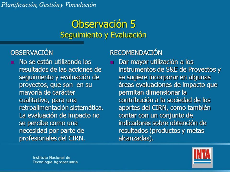 Observación 5 Seguimiento y Evaluación OBSERVACIÓN n No se están utilizando los resultados de las acciones de seguimiento y evaluación de proyectos, q