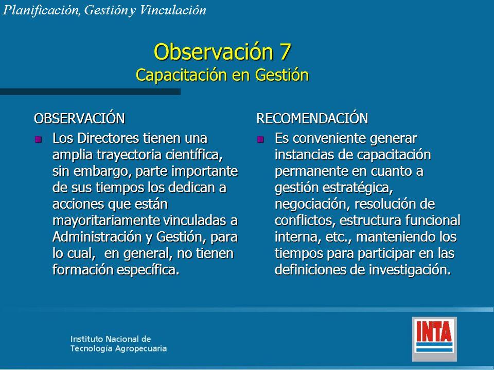 Observación 7 Capacitación en Gestión OBSERVACIÓN n Los Directores tienen una amplia trayectoria científica, sin embargo, parte importante de sus tiem