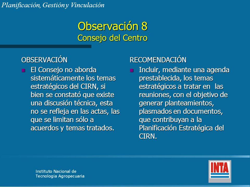 Observación 8 Consejo del Centro OBSERVACIÓN n El Consejo no aborda sistemáticamente los temas estratégicos del CIRN, si bien se constató que existe u