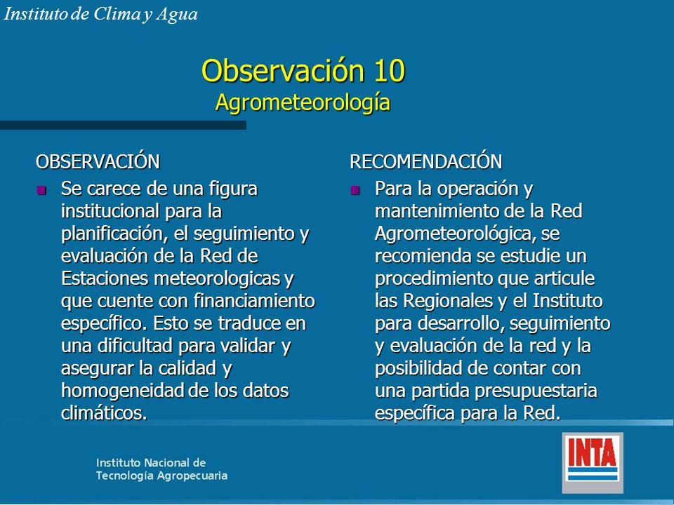 Observación 10 Agrometeorología OBSERVACIÓN n Se carece de una figura institucional para la planificación, el seguimiento y evaluación de la Red de Es