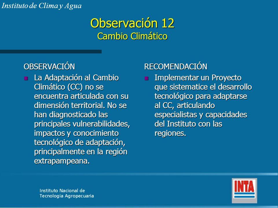 Observación 12 Cambio Climático OBSERVACIÓN n La Adaptación al Cambio Climático (CC) no se encuentra articulada con su dimensión territorial. No se ha