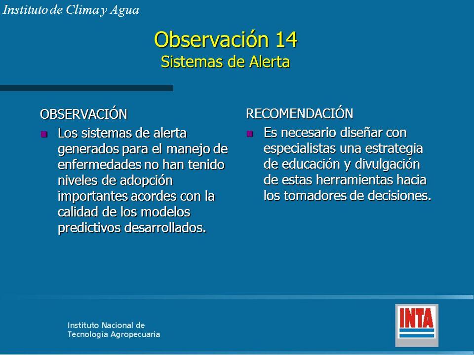 Observación 14 Sistemas de Alerta OBSERVACIÓN n Los sistemas de alerta generados para el manejo de enfermedades no han tenido niveles de adopción impo
