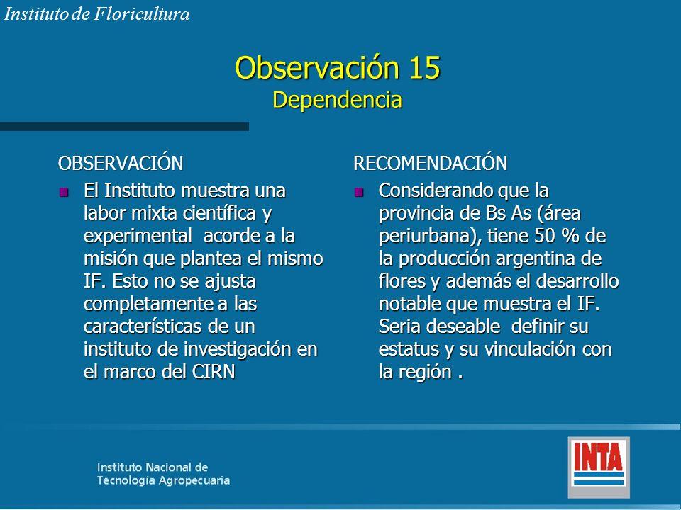Observación 15 Dependencia OBSERVACIÓN n El Instituto muestra una labor mixta científica y experimental acorde a la misión que plantea el mismo IF. Es