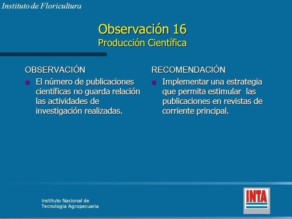 Observación 16 Producción Científica OBSERVACIÓN n El número de publicaciones científicas no guarda relación las actividades de investigación realizad