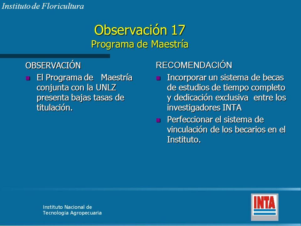 Observación 17 Programa de Maestría OBSERVACIÓN n El Programa de Maestría conjunta con la UNLZ presenta bajas tasas de titulación. RECOMENDACIÓN n Inc