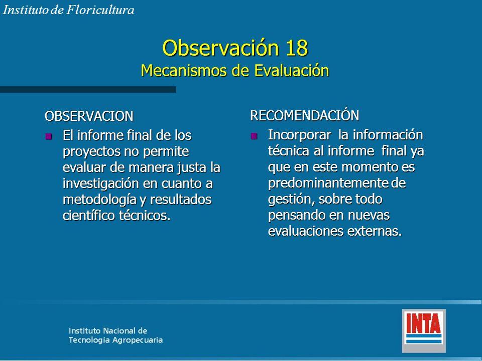 Observación 18 Mecanismos de Evaluación OBSERVACION n El informe final de los proyectos no permite evaluar de manera justa la investigación en cuanto