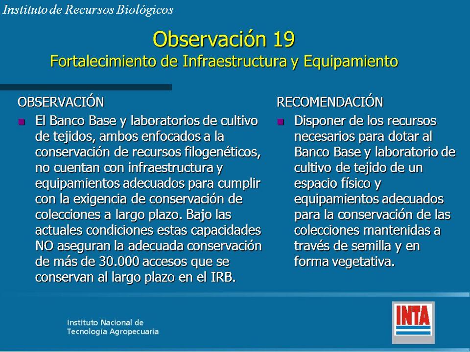 Observación 19 Fortalecimiento de Infraestructura y Equipamiento OBSERVACIÓN n El Banco Base y laboratorios de cultivo de tejidos, ambos enfocados a l