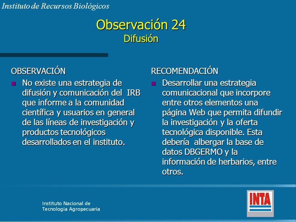 Observación 24 Difusión OBSERVACIÓN n No existe una estrategia de difusión y comunicación del IRB que informe a la comunidad científica y usuarios en