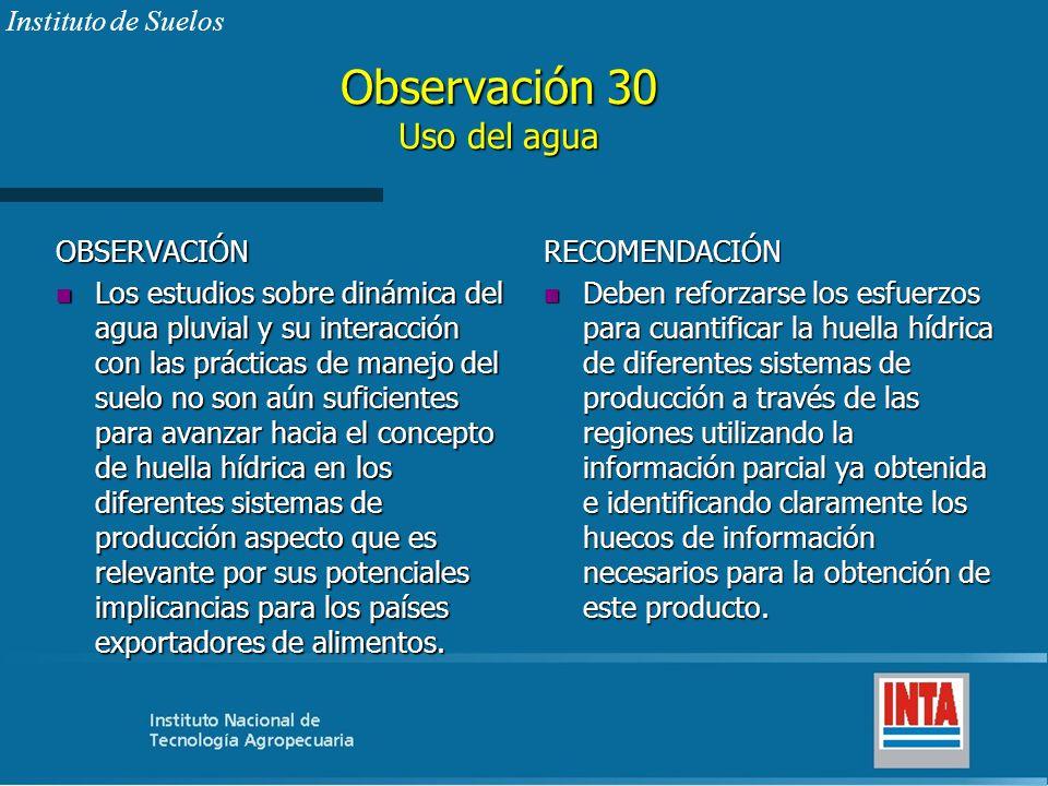 Observación 30 Uso del agua OBSERVACIÓN n Los estudios sobre dinámica del agua pluvial y su interacción con las prácticas de manejo del suelo no son a