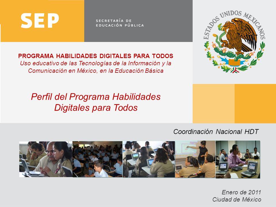 1 Enero de 2011 Ciudad de México PROGRAMA HABILIDADES DIGITALES PARA TODOS Uso educativo de las Tecnologías de la Información y la Comunicación en Méx