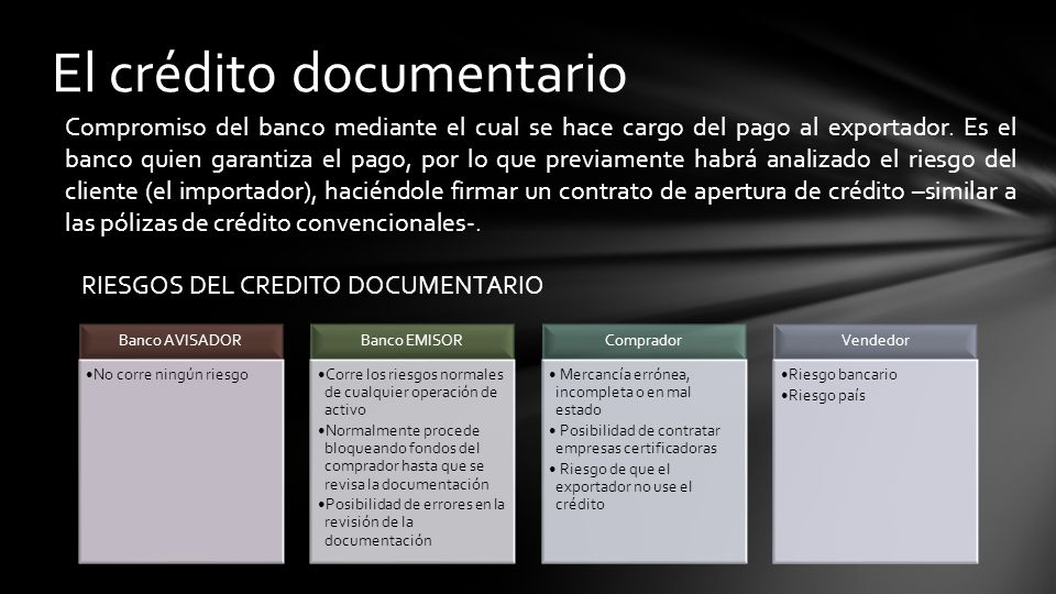 El crédito documentario Compromiso del banco mediante el cual se hace cargo del pago al exportador.