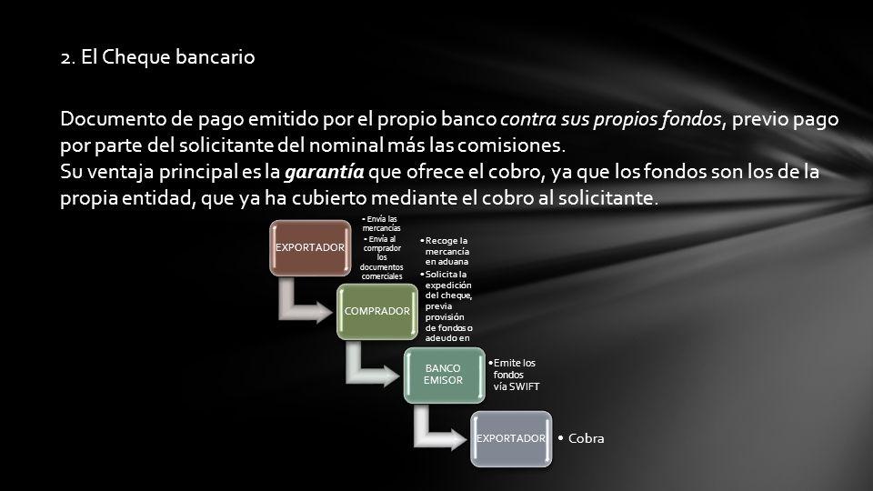 2. El Cheque bancario Documento de pago emitido por el propio banco contra sus propios fondos, previo pago por parte del solicitante del nominal más l