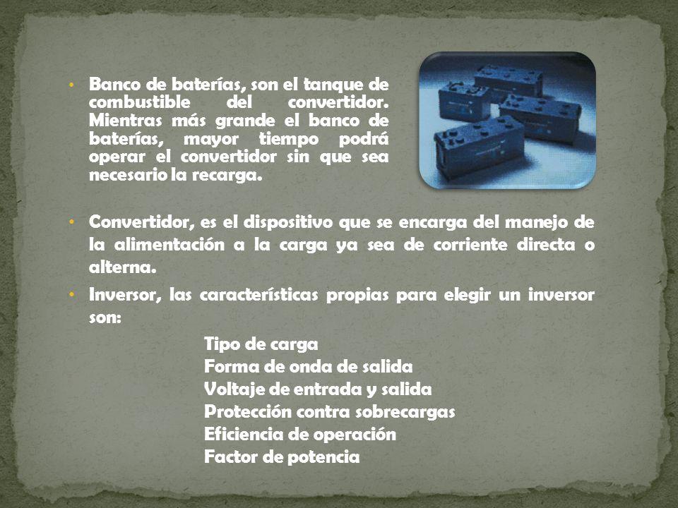 Banco de baterías, son el tanque de combustible del convertidor. Mientras más grande el banco de baterías, mayor tiempo podrá operar el convertidor si