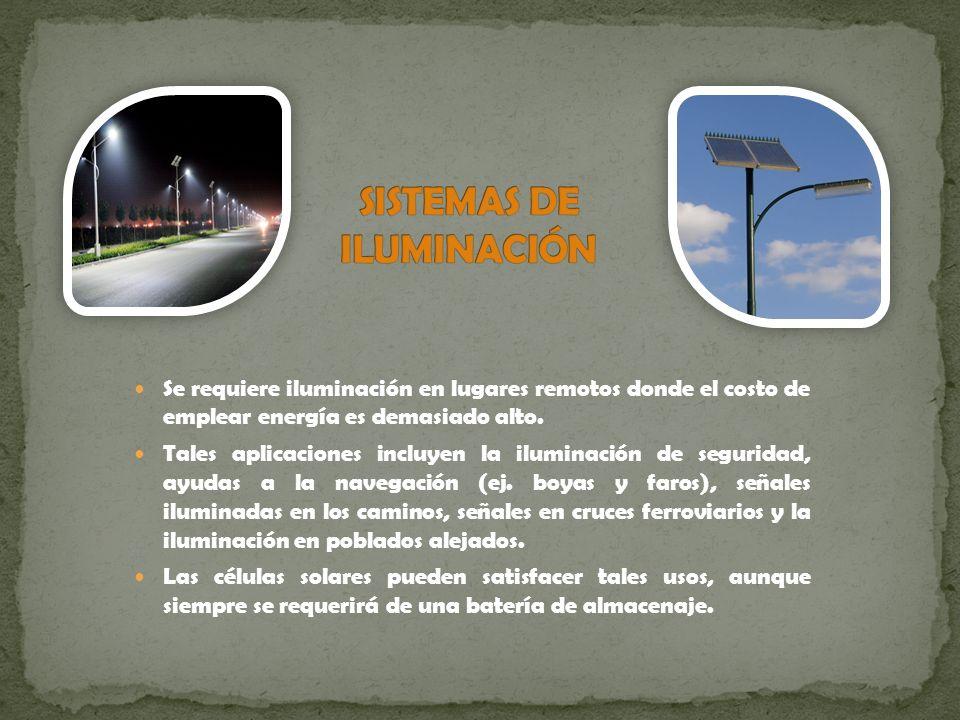 Se requiere iluminación en lugares remotos donde el costo de emplear energía es demasiado alto. Tales aplicaciones incluyen la iluminación de segurida