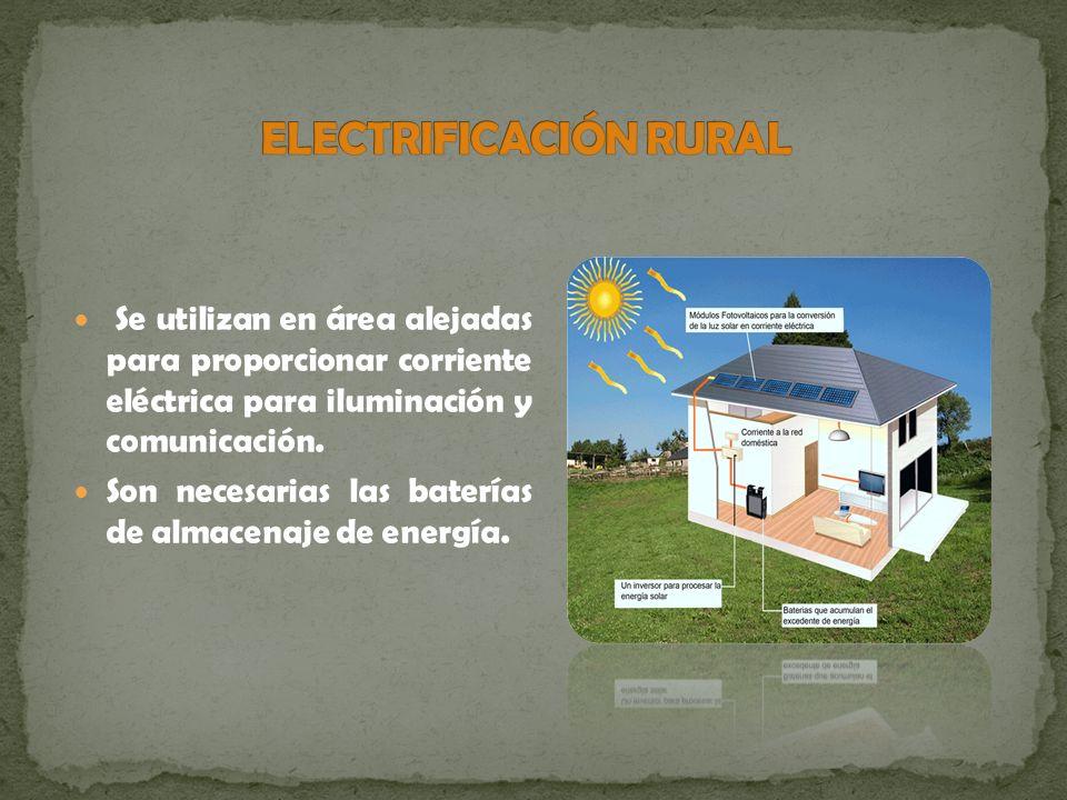 Se utilizan en área alejadas para proporcionar corriente eléctrica para iluminación y comunicación. Son necesarias las baterías de almacenaje de energ