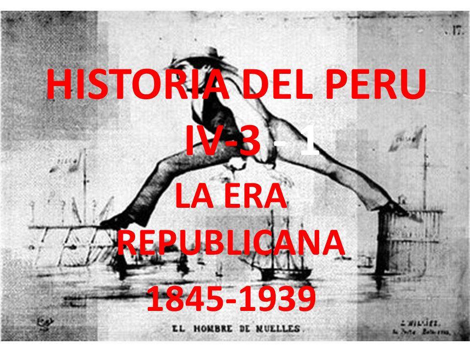 HISTORIA DEL PERU IV-3 - 1 LA ERA REPUBLICANA 1845-1939
