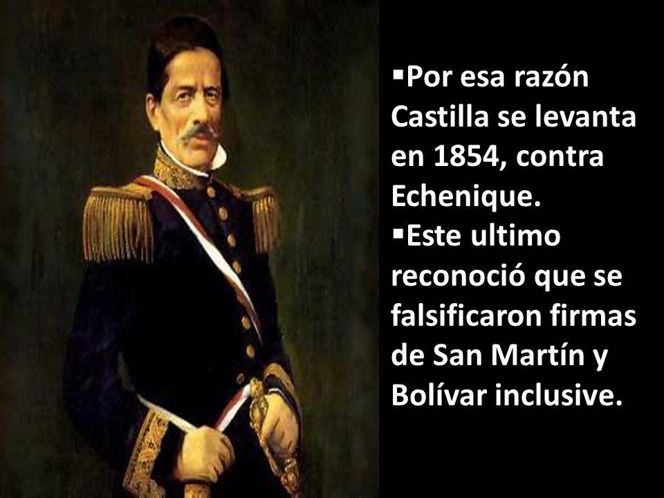 Por esa razón Castilla se levanta en 1854, contra Echenique.
