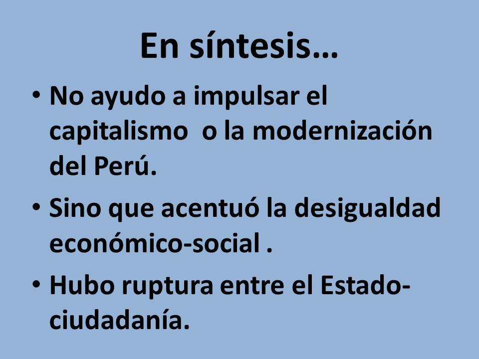 En síntesis… No ayudo a impulsar el capitalismo o la modernización del Perú.