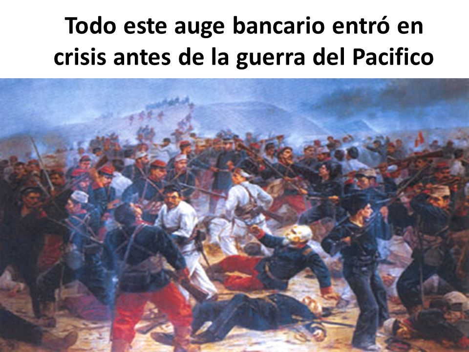 Todo este auge bancario entró en crisis antes de la guerra del Pacifico