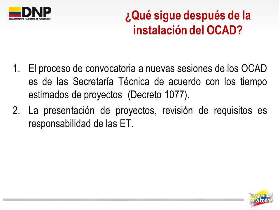 1.El proceso de convocatoria a nuevas sesiones de los OCAD es de las Secretaría Técnica de acuerdo con los tiempo estimados de proyectos (Decreto 1077