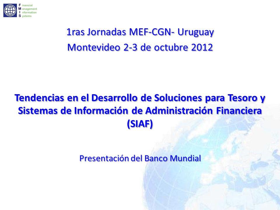 1ras Jornadas MEF-CGN- Uruguay Montevideo 2-3 de octubre 2012 Tendencias en el Desarrollo de Soluciones para Tesoro y Sistemas de Información de Admin