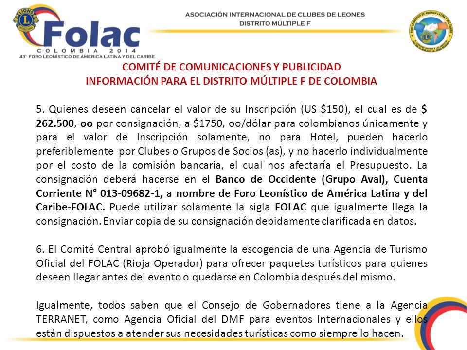 COMITÉ DE COMUNICACIONES Y PUBLICIDAD INFORMACIÓN PARA EL DISTRITO MÚLTIPLE F DE COLOMBIA 5. Quienes deseen cancelar el valor de su Inscripción (US $1