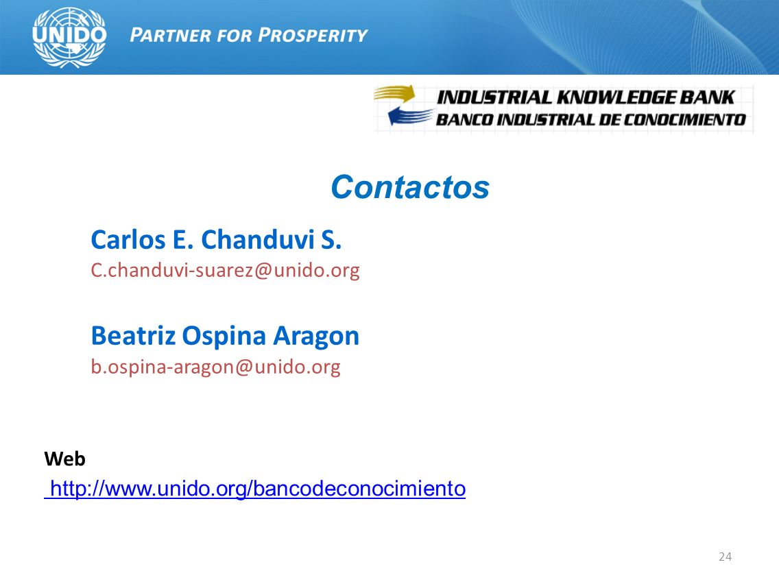 24 Web http://www.unido.org/bancodeconocimiento Carlos E. Chanduvi S. C.chanduvi-suarez@unido.org Beatriz Ospina Aragon b.ospina-aragon@unido.org Cont