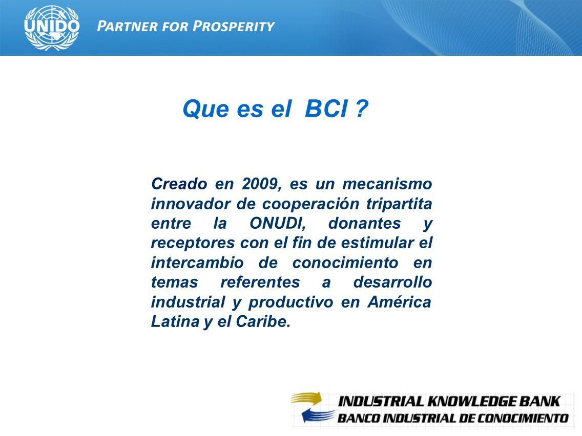 3 Que es el BCI ? Creado en 2009, es un mecanismo innovador de cooperación tripartita entre la ONUDI, donantes y receptores con el fin de estimular el