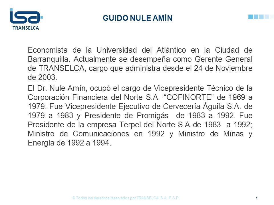 TRANSELCA GUIDO NULE AMÍN Economista de la Universidad del Atlántico en la Ciudad de Barranquilla. Actualmente se desempeña como Gerente General de TR