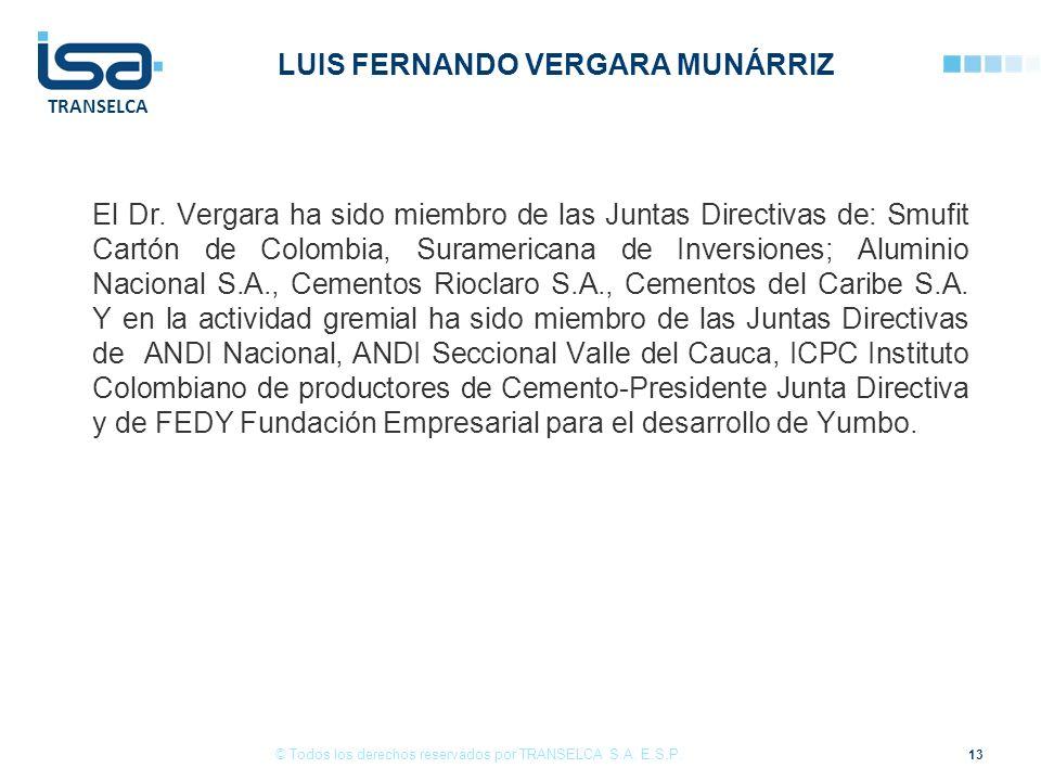 TRANSELCA LUIS FERNANDO VERGARA MUNÁRRIZ El Dr. Vergara ha sido miembro de las Juntas Directivas de: Smufit Cartón de Colombia, Suramericana de Invers