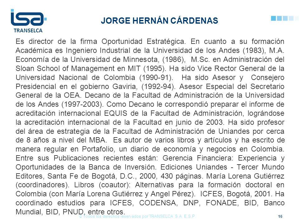 TRANSELCA JORGE HERNÁN CÁRDENAS Es director de la firma Oportunidad Estratégica. En cuanto a su formación Académica es Ingeniero Industrial de la Univ