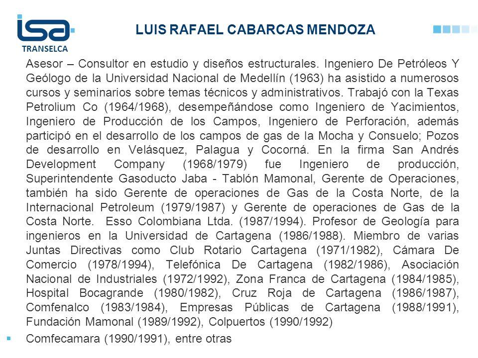 TRANSELCA LUIS RAFAEL CABARCAS MENDOZA Asesor – Consultor en estudio y diseños estructurales. Ingeniero De Petróleos Y Geólogo de la Universidad Nacio