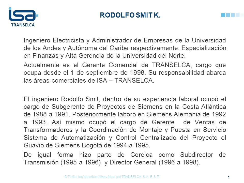 TRANSELCA RODOLFO SMIT K. Ingeniero Electricista y Administrador de Empresas de la Universidad de los Andes y Autónoma del Caribe respectivamente. Esp