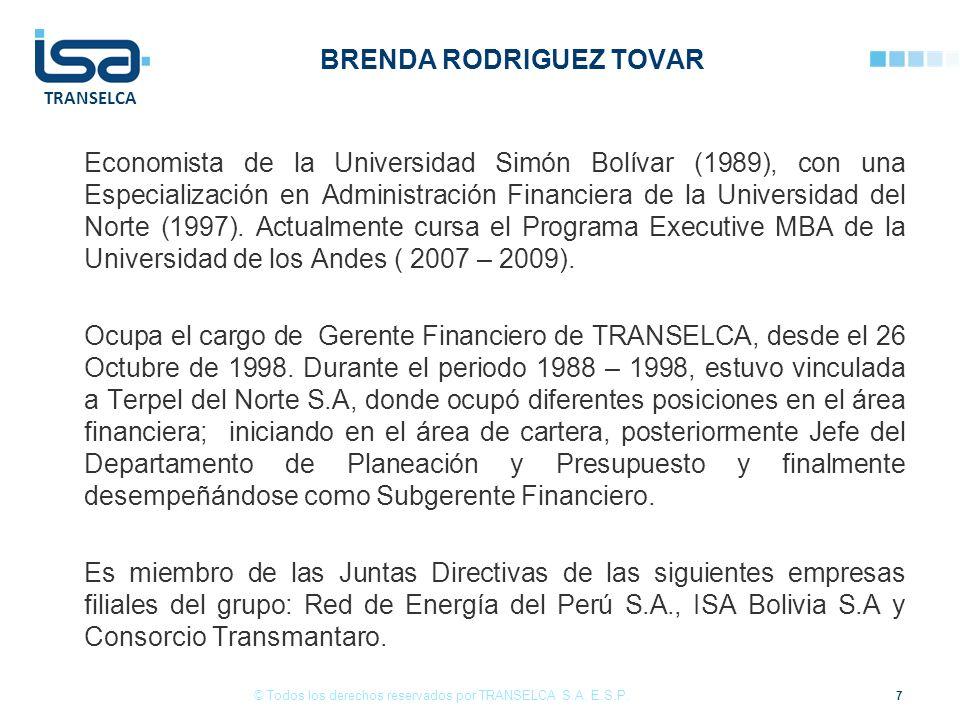 TRANSELCA BRENDA RODRIGUEZ TOVAR Economista de la Universidad Simón Bolívar (1989), con una Especialización en Administración Financiera de la Universidad del Norte (1997).