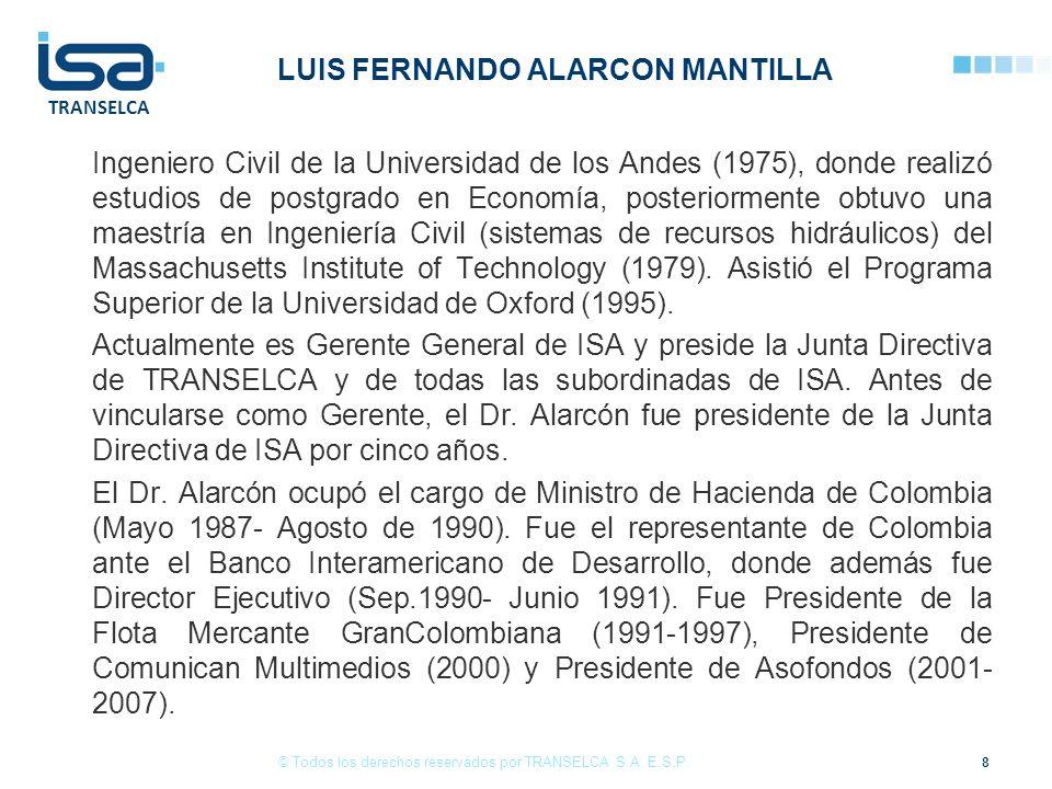 TRANSELCA LUIS FERNANDO ALARCON MANTILLA Ingeniero Civil de la Universidad de los Andes (1975), donde realizó estudios de postgrado en Economía, posteriormente obtuvo una maestría en Ingeniería Civil (sistemas de recursos hidráulicos) del Massachusetts Institute of Technology (1979).