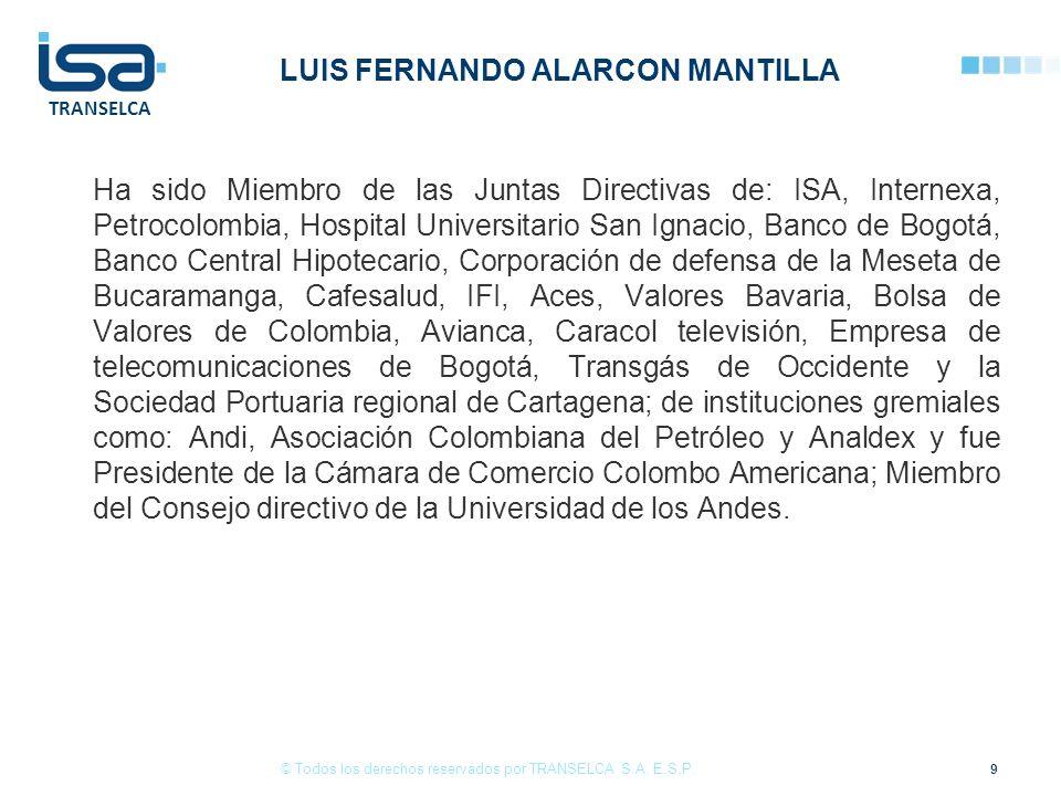 TRANSELCA LUIS FERNANDO ALARCON MANTILLA Ha sido Miembro de las Juntas Directivas de: ISA, Internexa, Petrocolombia, Hospital Universitario San Ignaci