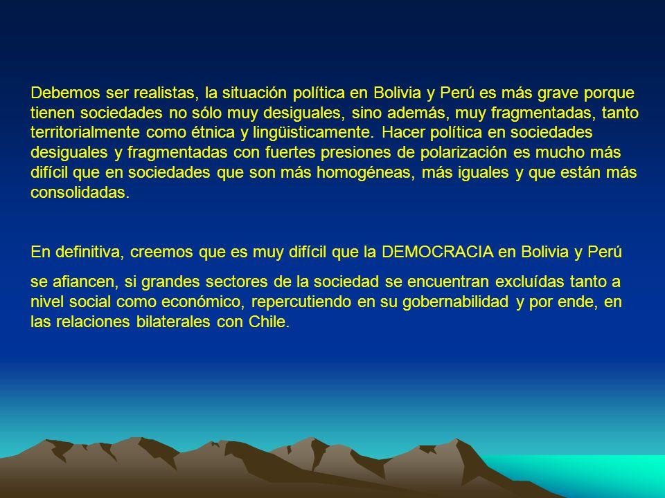Debemos ser realistas, la situación política en Bolivia y Perú es más grave porque tienen sociedades no sólo muy desiguales, sino además, muy fragment