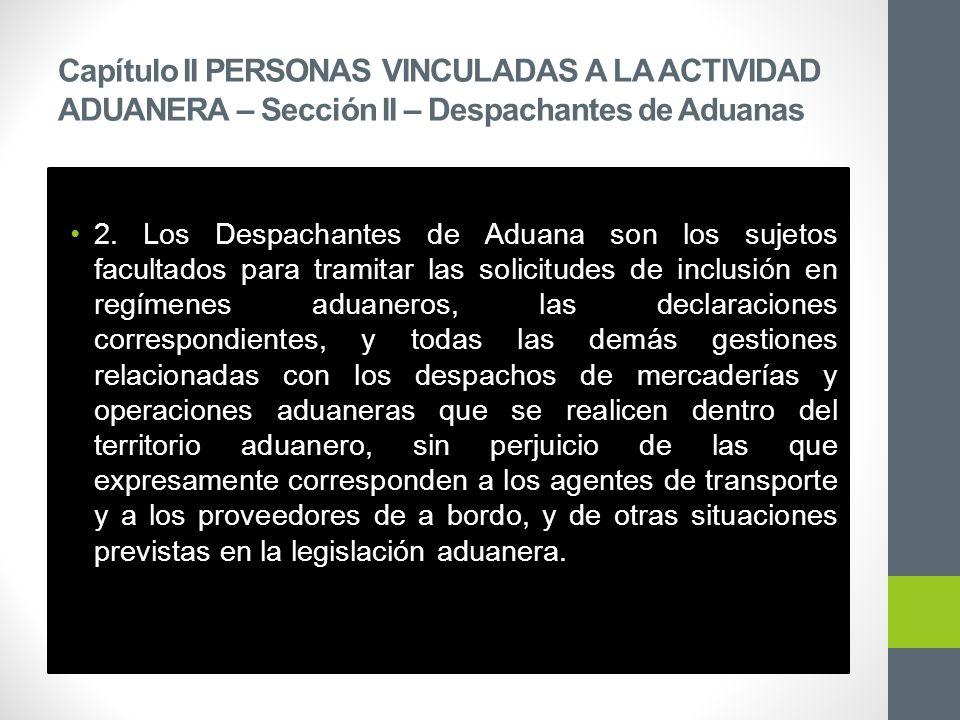 Capítulo II PERSONAS VINCULADAS A LA ACTIVIDAD ADUANERA – Sección II – Despachantes de Aduanas 2.