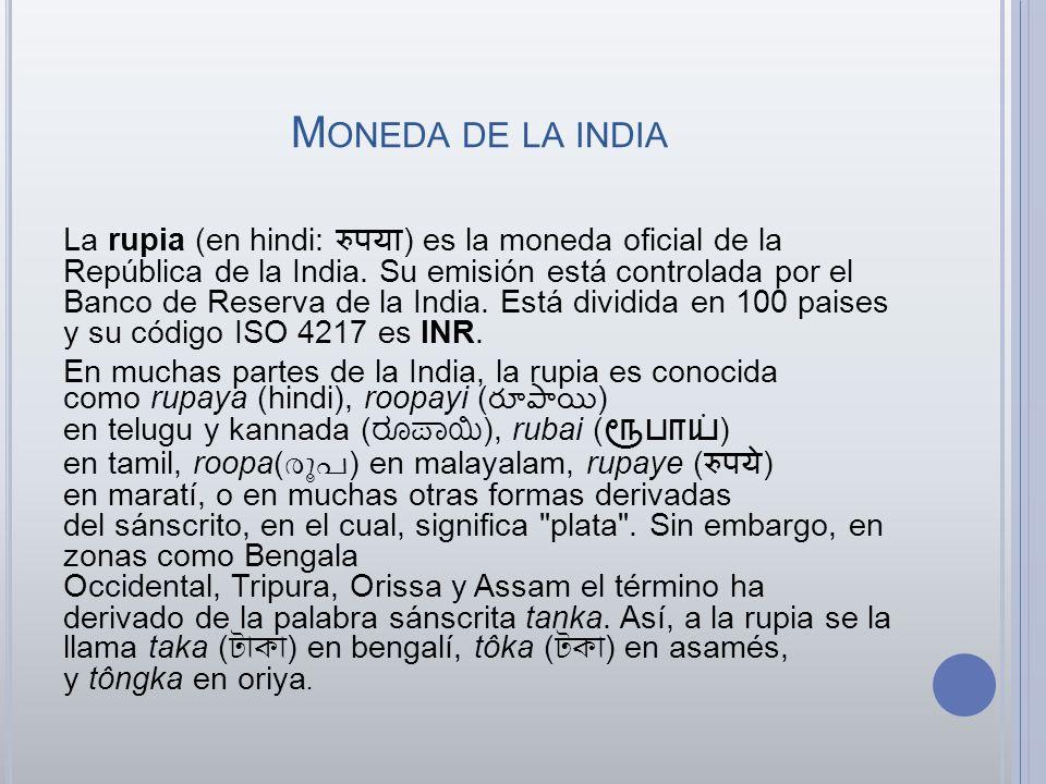 M ONEDA DE LA INDIA La rupia (en hindi: ) es la moneda oficial de la República de la India. Su emisión está controlada por el Banco de Reserva de la I