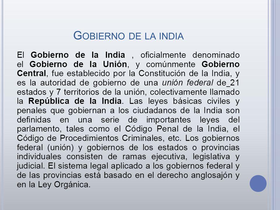 G OBIERNO DE LA INDIA El Gobierno de la India, oficialmente denominado el Gobierno de la Unión, y comúnmente Gobierno Central, fue establecido por la