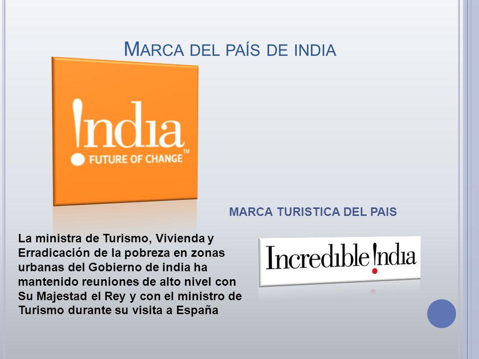 M ARCA DEL PAÍS DE INDIA MARCA TURISTICA DEL PAIS La ministra de Turismo, Vivienda y Erradicación de la pobreza en zonas urbanas del Gobierno de india